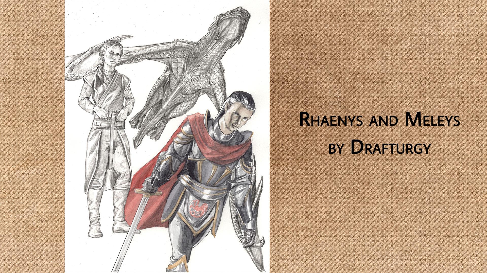 Rhaenys and Meleys (Drafturgy)